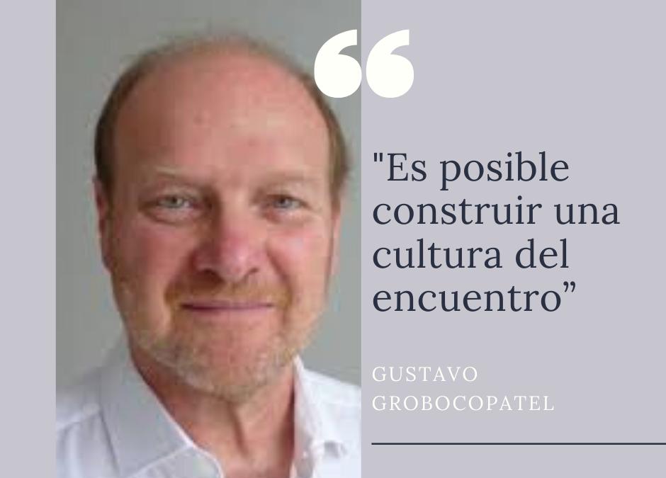 """""""Es posible construir una cultura del encuentro"""", Gustavo Grobocopatel"""